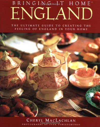 Bringing It Home: England: The Ultimate Guide to Creating the Feeling of England in Your ()