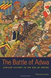 "Raymond Jonas, ""The Battle of Adwa: African Victory in the Age of Empire"" (Harvard UP, 2011)"