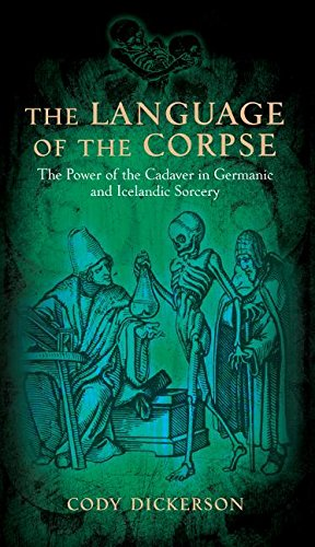 The Language of the Corpse: The Power of the Cadaver in Germanic and Icelandic Sorcery by Three Hands Press