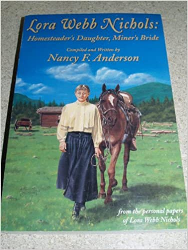Book Lora Webb Nichols: Homesteader's Daughter, Miner's Bride