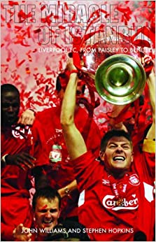 The Miracle of Istanbul: Liverpoool FC, from Paisley to Benitez: Liverpool FC, from Paisley to Benitez