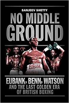 Book No Middle Ground: Eubank, Benn, Watson and the golden era of British boxing