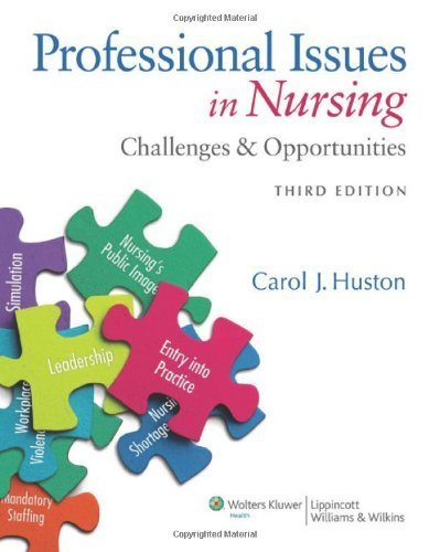 Professional Issues in Nursing: Challenges and Opportunities by Huston MSN MPA DPA, Carol J. [LWW, 2013] ( Paperback ) 3rd edition [Paperback]