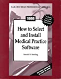 How To Select and Install Medical Practice Software, Ronald B. Sterling, 0156062992