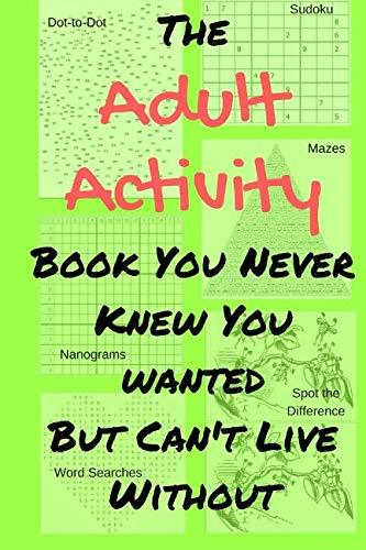 The Adult Activity Book You Never Knew You Wanted But Can't Live Without: With Games, Coloring, Sudoku, Puzzles and More. (Adult Activity Books)]()