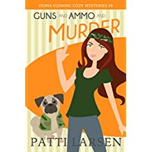 Guns and Ammo and Murder (Fiona Fleming Cozy Mysteries Book 8)