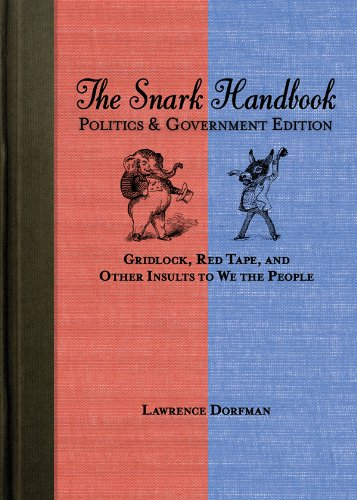 The Snark Handbook: Politics and Government Edition: Gridlock, Red Tape, and Other Insults to We the People (Snark Serie