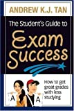 The Student's Guide to Exam Success, Andrew K. J. Tan, 9810828608