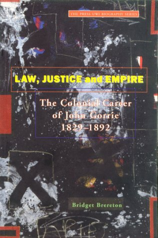 Law, Justice and Empire: The Colonial Career of John Gorrie 1829-1892 (The Press UWI biography series)