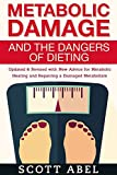 Metabolic Damage and the Dangers of Dieting: Updated & Revised With New Advice for Metabolic Healing and Repairing a Damaged Metabolism