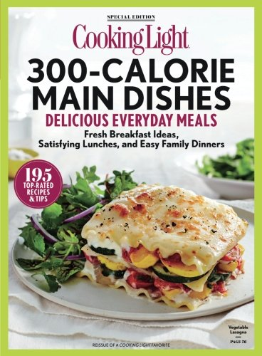COOKING LIGHT 300 Calorie Main Dishes: Delicious Everyday Meals