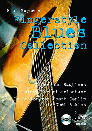 Rick Payne's Fingerstyle Blues Collection: Blues und Ragtimes, leicht bis mittelschwer. In Stilen von Scott Joplin bis Chet Atkins. CD included