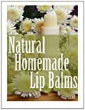 Natural Homemade Lip Balms, Sarah Dempsen, 1495270890