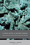 A War with a Silver Lining : Canadian Protestant Churches and the South African War, 1899-1902, Heath, Gordon L., 0773534806