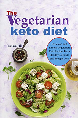 The vegetarian keto diet: Delicious and Fitness Vegetarian Keto Recipes For a Healthy Lifestyle and Weight Loss.