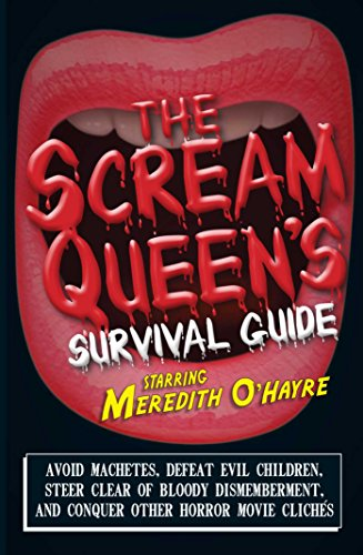The Scream Queen's Survival Guide: Avoid machetes, defeat evil children, steer clear of bloody dismemberment, and conquer other horror movie clichTs -