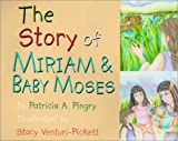 The Story of Miriam and Baby Moses, Patricia A. Pingry, 0824941802
