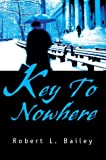 Key to Nowhere, Robert Bailey, 0595749097