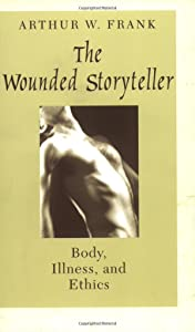 The Wounded Storyteller: Body, Illness, and Ethics