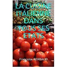 LA CUISINE ITALIENNE DANS TOUS SES ETATS: TOME 3 (French Edition)