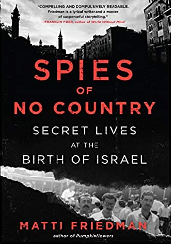 520f1ee47674e Spies of No Country: Secret Lives at the Birth of Israel: Matti Friedman:  9781616207229: Amazon.com: Books