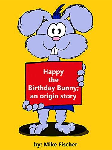Happy the Birthday Bunny; an origin story