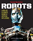 Popular Mechanics Robots: A New Age of Bionics, Drones & Artificial Intelligence