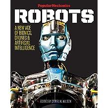 Popular Mechanics Robots: A New Age of Bionics, Drones & Artificial Intelligence
