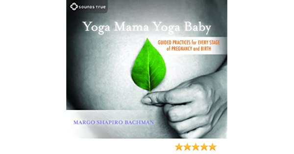 Yoga Mama, Yoga Baby: Guided Practices for Every Stage of ...