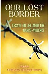 Our Lost Border: Essays on Life amid the Narco-Violence Kindle Edition