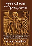 Witches and Pagans: Women in European Folk Religion, 700-1100 (Secret History of the Witches)