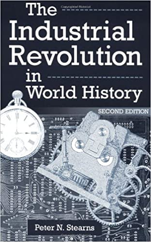 Amazoncom The Industrial Revolution In World History Second  Amazoncom The Industrial Revolution In World History Second Edition  Essays In World History  Peter N Stearns Books