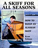 : A Skiff for All Seasons: How to Build an Alaskan Skiff