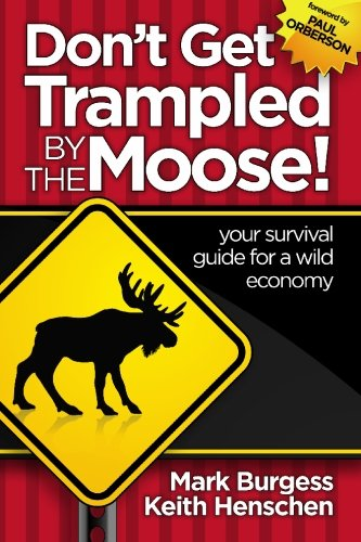 Don't Get Trampled By the Moose!: your survival guide for a wild economy