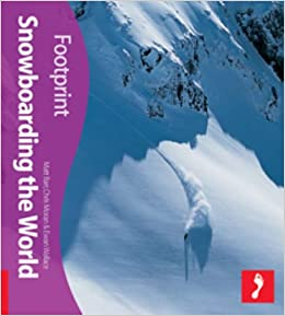 Snowboarding the World (Footprint Travel Guide) (Footprint Activity & Lifestyle Guide)