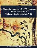 Matrimonios de Reynosa Años 1791-1912: Volume I: Apellidos A-K (Volume 1)