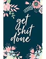 """Get Shit Done, 18 Month Weekly & Monthly Planner   2018-2019: Floral Illustration, January 2018 - June 2019, 6"""" x 9"""""""