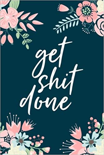 get shit done 18 month weekly monthly planner 2018 2019 floral illustration january 2018 june 2019 6 x 9 2018 2019 18 month daily weekly monthly planner organizer agenda and calendar