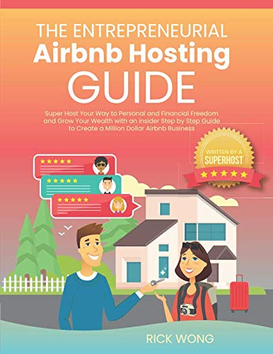 The Entrepreneurial Airbnb Hosting Guide: Super Host Your Way to Personal and Financial Freedom and Grow Your Wealth with Insider Step by Step Guide to Create A Million Dollar Airbnb Business