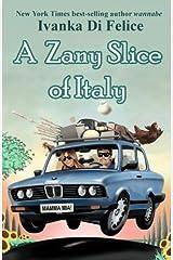 A Zany Slice of Italy by Ivanka Di Felice (2014-04-27) Paperback