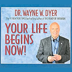 Your Life Begins Now!
