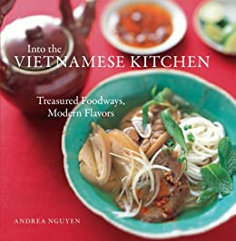 Into the Vietnamese Kitchen: Treasured Foodways, Modern Flavors by [Nguyen, Andrea]