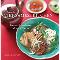 Into the Vietnamese Kitchen: Treasured Foodways, Modern Flavors: A Cookbook