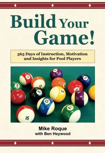 Build Your Game!: 365 Days of Instruction, Motivation and Insights for Pool Players