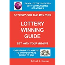 Lottery Winning Guide: How To Win The Lottery - Bet With Your Brains (Lottery For The Millions Book 1)