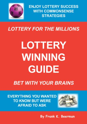 Lottery Winning Guide: How To Win The Lottery - Bet With Your Brains (Lottery For The Millions Book 1) - Winning The Lottery