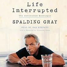 Life Interrupted: The Unfinished Monologue | Livre audio Auteur(s) : Spalding Gray Narrateur(s) : Sam Shepard