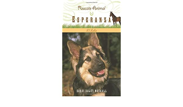Amazon.com: El Lobo (Rescate Animal Esperanza) (Spanish Edition) (9781414339627): Dandi Daley Mackall: Books