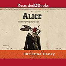 Alice Audiobook by Christina Henry Narrated by Jenny Sterlin