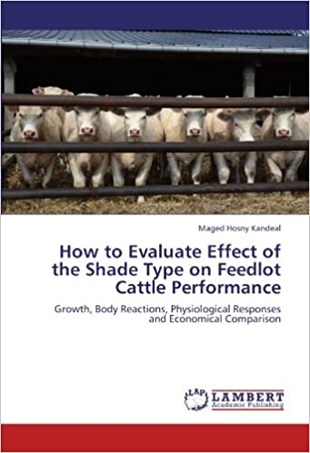 How to Evaluate Effect of the Shade Type on Feedlot Cattle Performance: Growth, Body Reactions, Physiological Responses and Economical Comparison
